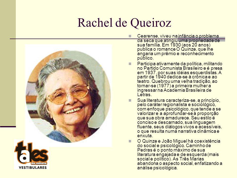 Rachel de Queiroz Cearense, viveu na infância o problema da seca que atingiu uma propriedade de sua família.
