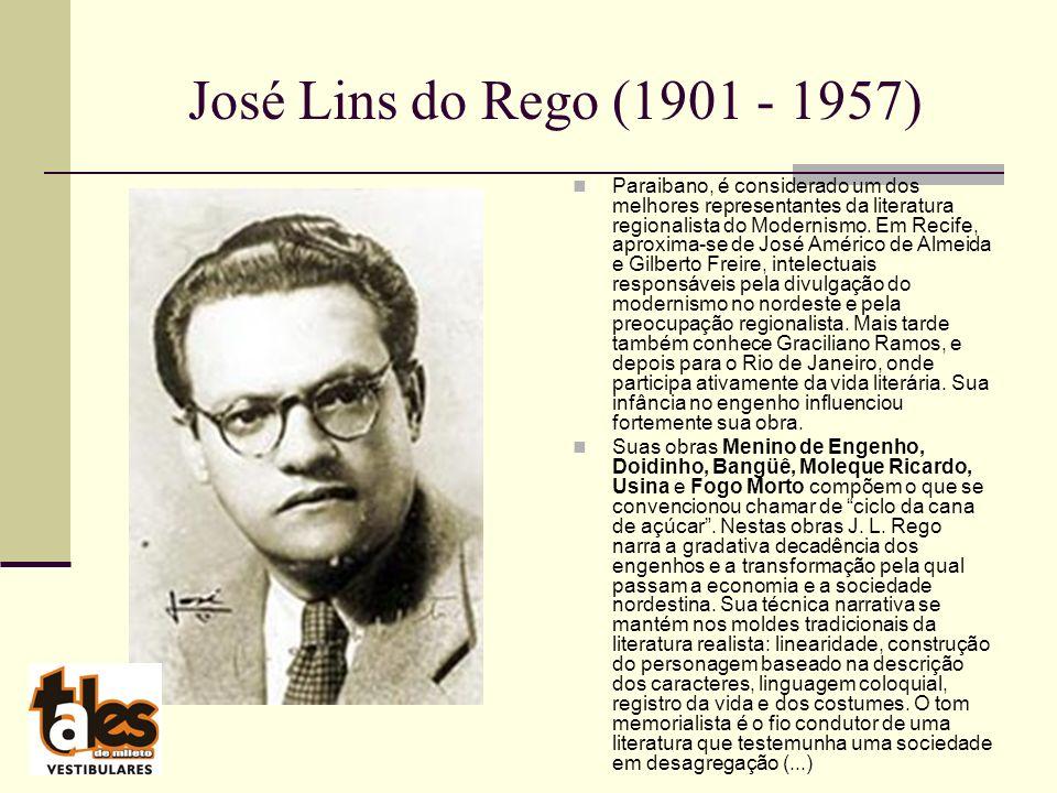 José Lins do Rego (1901 - 1957) Paraibano, é considerado um dos melhores representantes da literatura regionalista do Modernismo.
