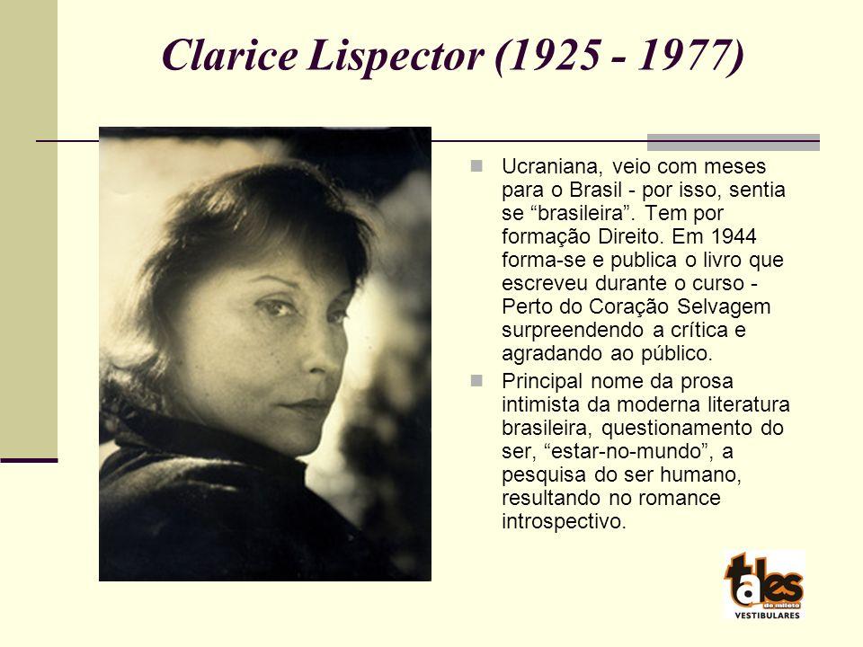 Clarice Lispector (1925 - 1977) Ucraniana, veio com meses para o Brasil - por isso, sentia se brasileira.