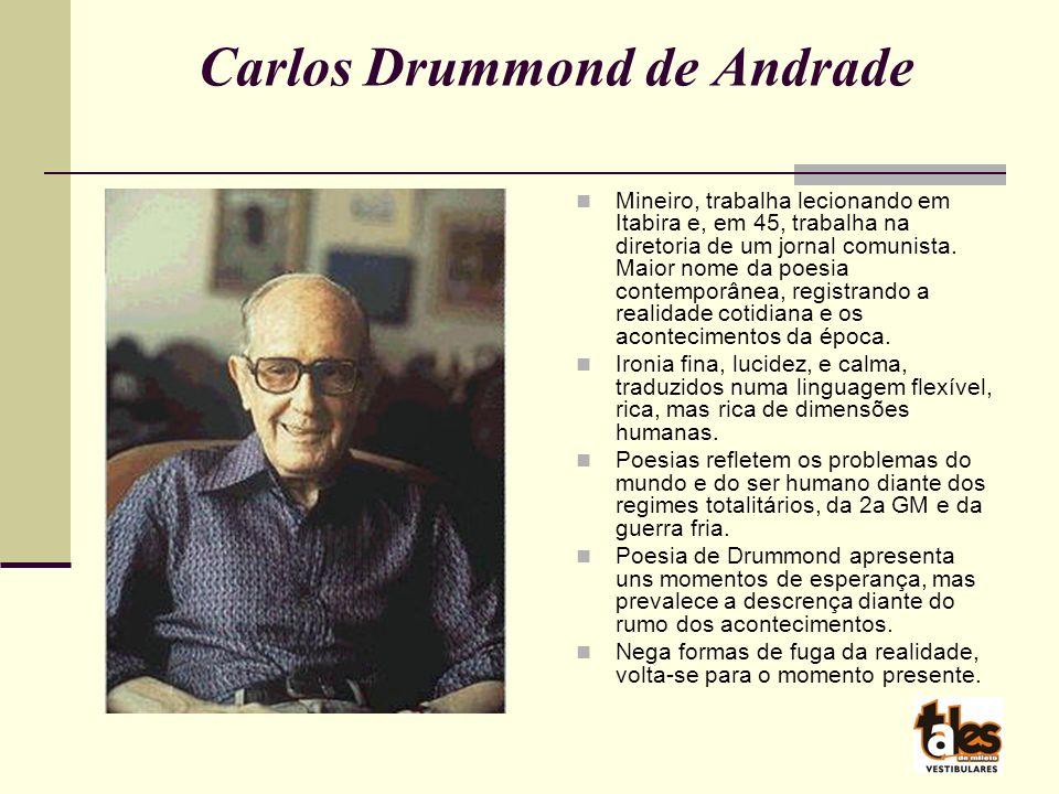 Carlos Drummond de Andrade Mineiro, trabalha lecionando em Itabira e, em 45, trabalha na diretoria de um jornal comunista.