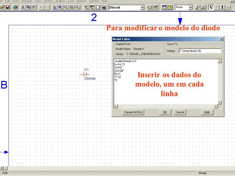 Inserir os dados do modelo, um em cada linha Para modificar o modelo do diodo