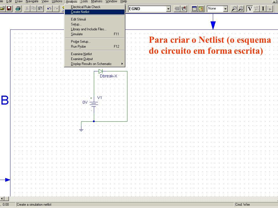 Para criar o Netlist (o esquema do circuito em forma escrita)