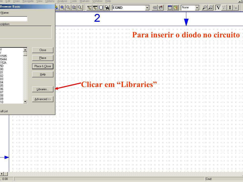 Clicar em Libraries Para inserir o diodo no circuito