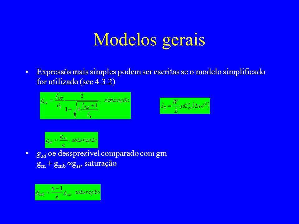 Modelos gerais Expressõs mais simples podem ser escritas se o modelo simplificado for utilizado (sec 4.3.2) g sd oe dessprezível comparado com gm g m + g mb g ss, saturação