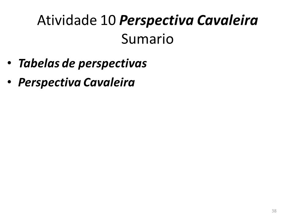Atividade 10 Perspectiva Cavaleira Sumario Tabelas de perspectivas Perspectiva Cavaleira 38