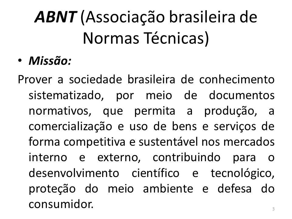 ABNT (Associação brasileira de Normas Técnicas) Missão: Prover a sociedade brasileira de conhecimento sistematizado, por meio de documentos normativos