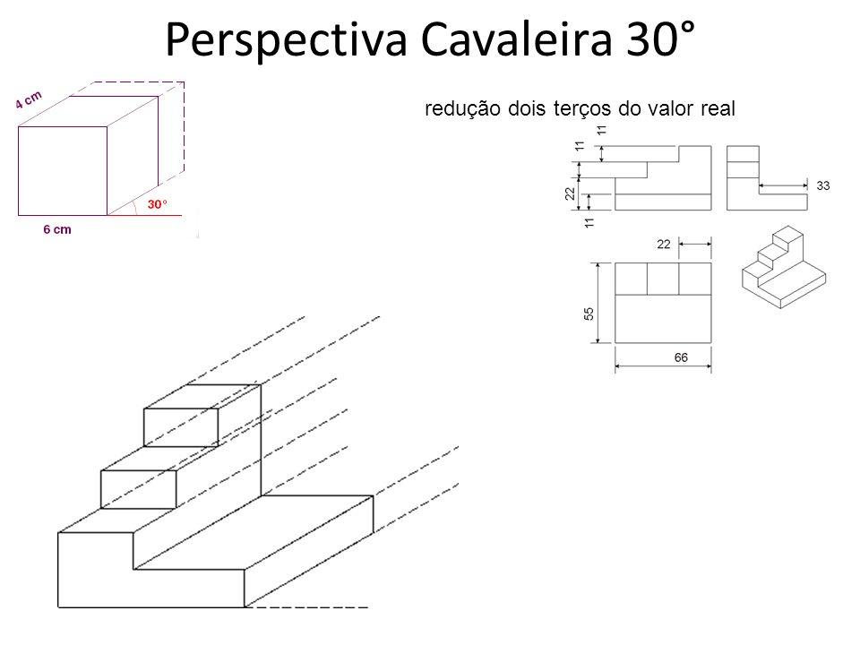 Perspectiva Cavaleira 30° redução dois terços do valor real