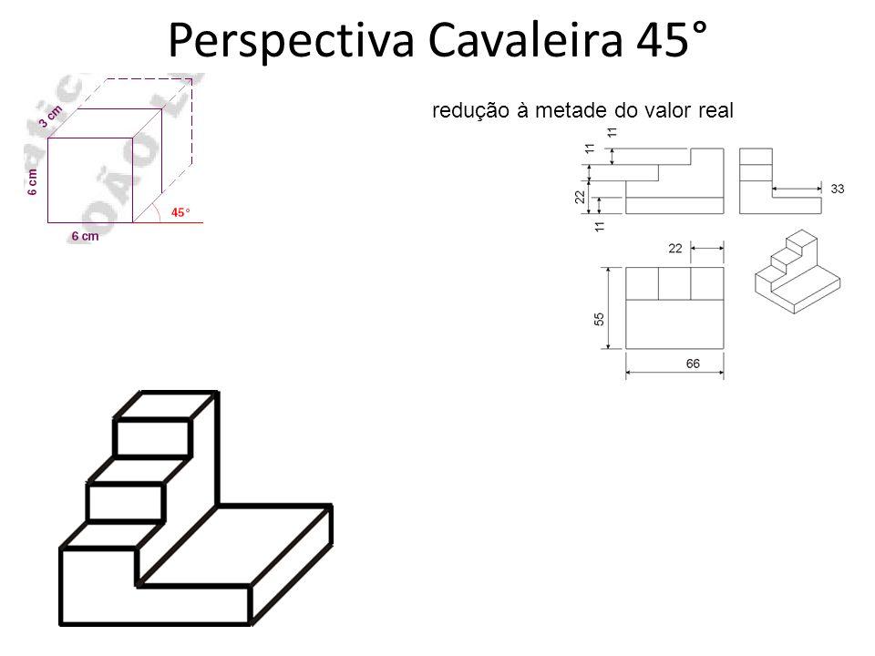 Perspectiva Cavaleira 45° redução à metade do valor real