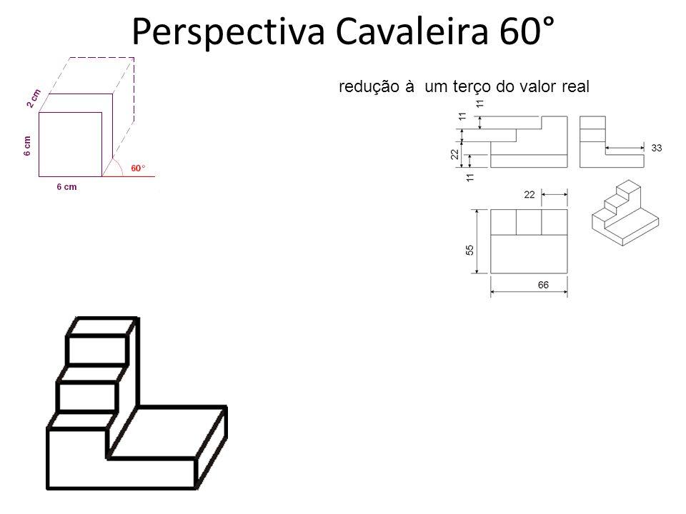 Perspectiva Cavaleira 60° redução à um terço do valor real