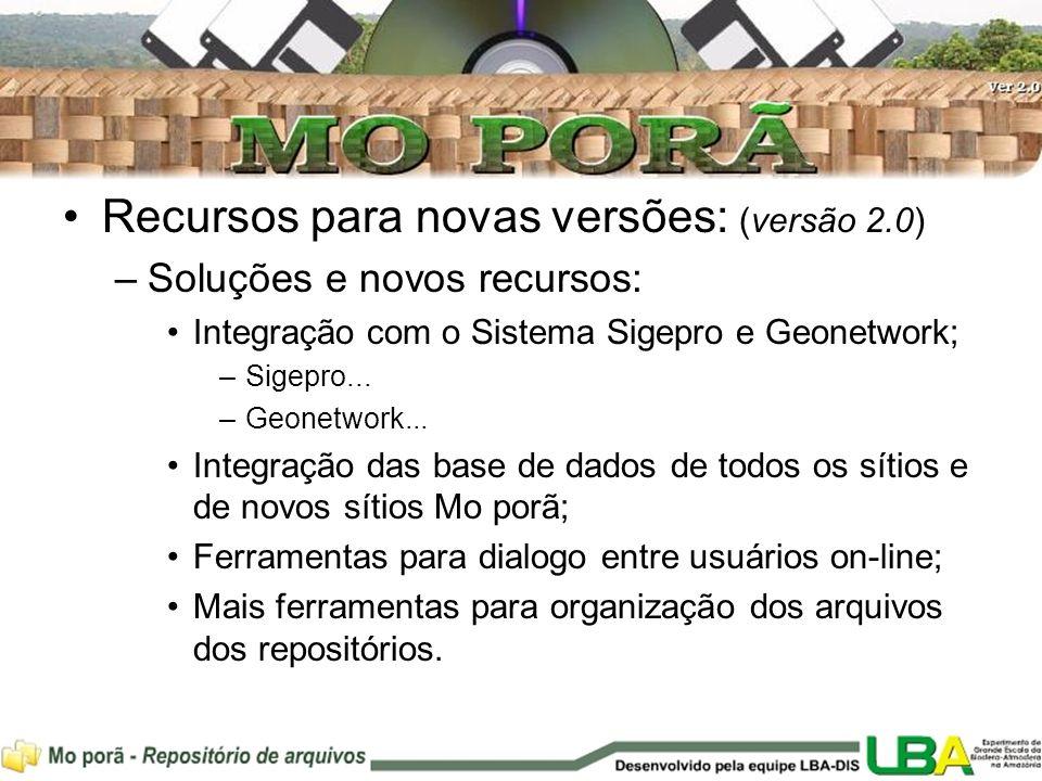 Recursos para novas versões: (versão 2.0) –Soluções e novos recursos: Integração com o Sistema Sigepro e Geonetwork; –Sigepro...