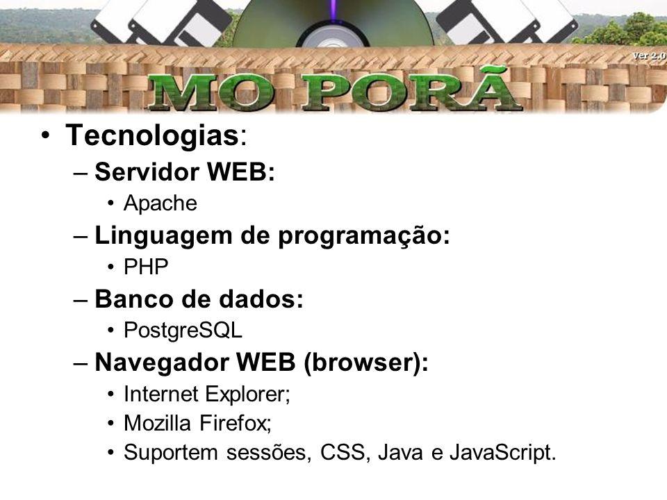 Tecnologias: –Servidor WEB: Apache –Linguagem de programação: PHP –Banco de dados: PostgreSQL –Navegador WEB (browser): Internet Explorer; Mozilla Firefox; Suportem sessões, CSS, Java e JavaScript.