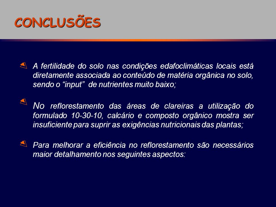 CONCLUSÕES No reflorestamento das áreas de clareiras a utilização do formulado 10-30-10, calcário e composto orgânico mostra ser insuficiente para sup