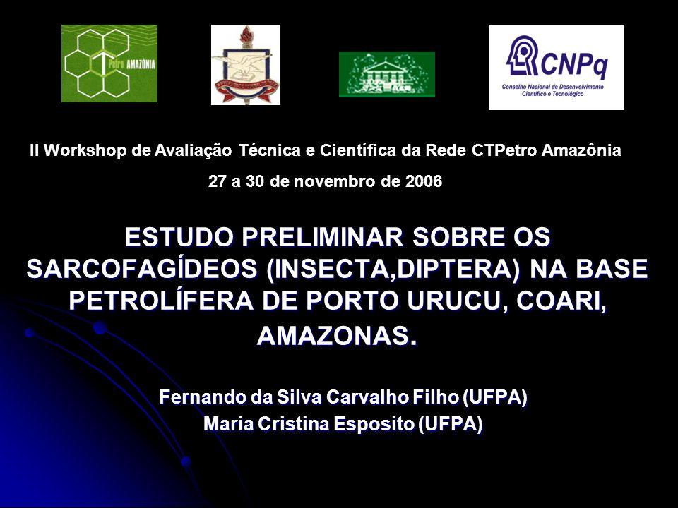 ESTUDO PRELIMINAR SOBRE OS SARCOFAGÍDEOS (INSECTA,DIPTERA) NA BASE PETROLÍFERA DE PORTO URUCU, COARI, AMAZONAS. Fernando da Silva Carvalho Filho (UFPA