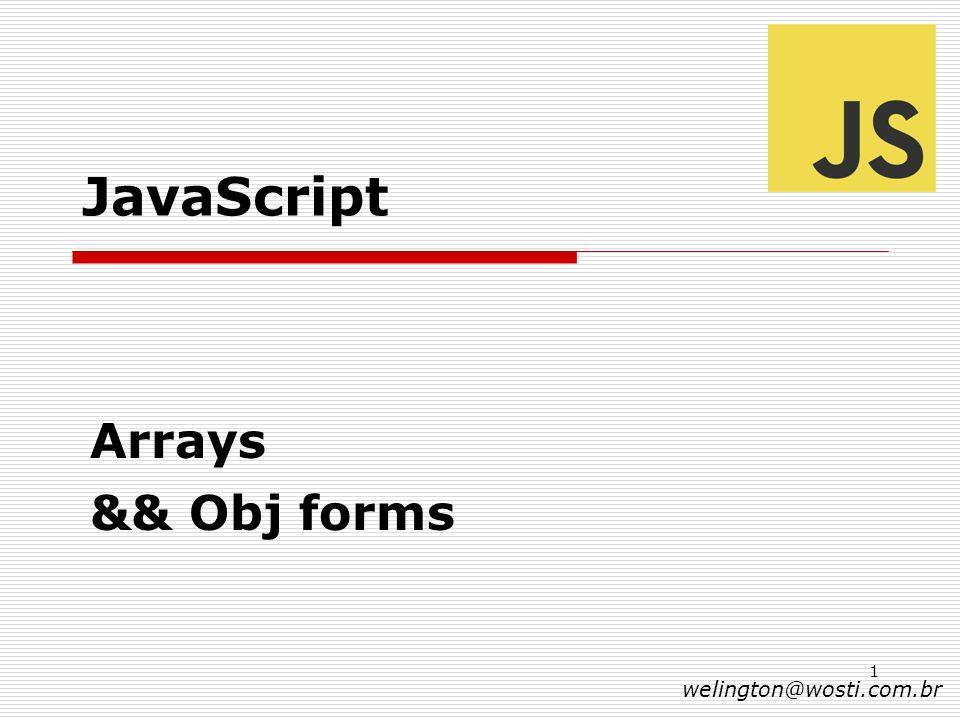 1 JavaScript Arrays && Obj forms welington@wosti.com.br
