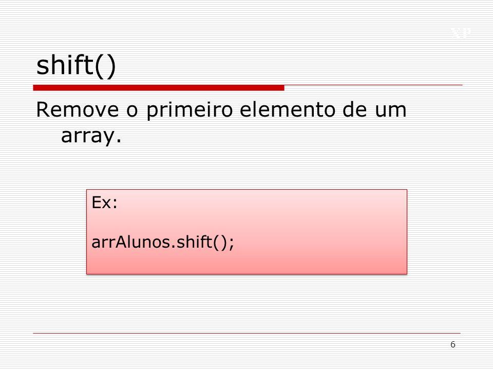 XP push() 7 Adiciona um ou mais elementos (valor1, valor2, etc) ao final de um array Ex: arrAlunos.push(Fabiana,Carlos); Ex: arrAlunos.push(Fabiana,Carlos);