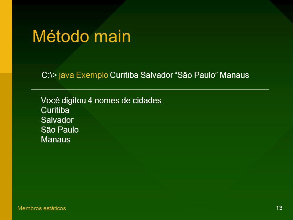13 Membros estáticos Método main C:\> java Exemplo Curitiba Salvador São Paulo Manaus Você digitou 4 nomes de cidades: Curitiba Salvador São Paulo Man
