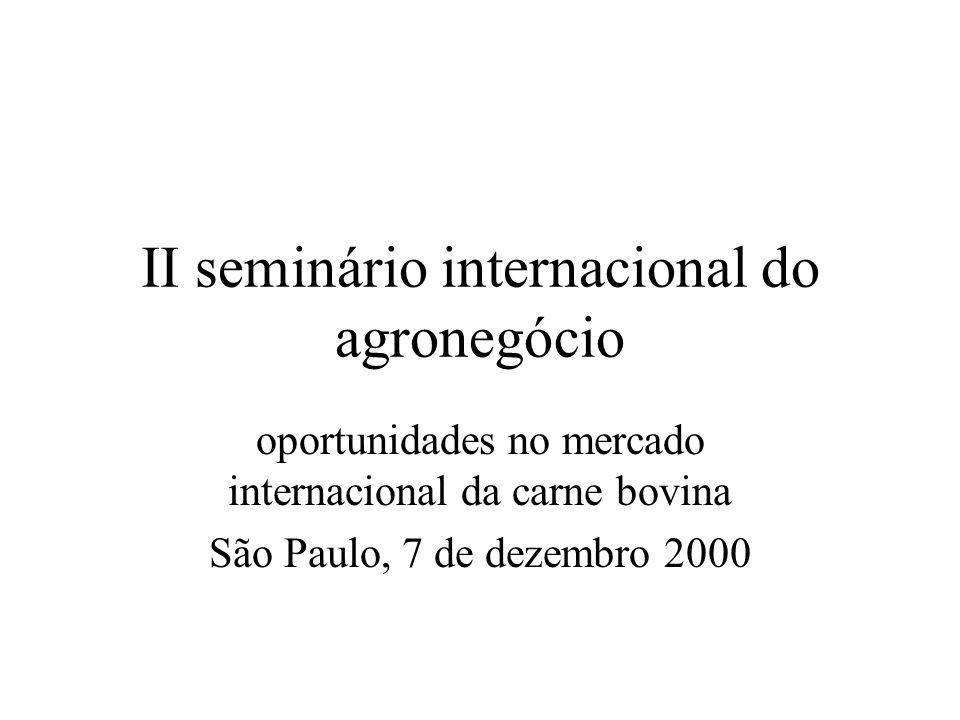 II seminário internacional do agronegócio oportunidades no mercado internacional da carne bovina São Paulo, 7 de dezembro 2000