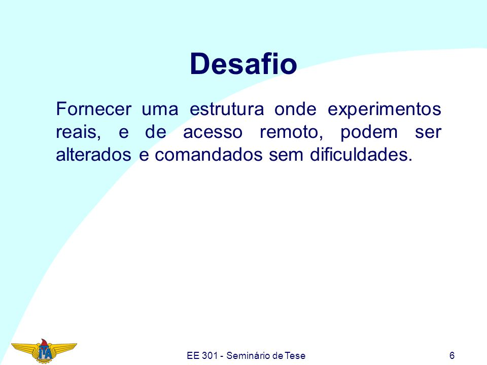EE 301 - Seminário de Tese17 Outros Projetos no Mundo UNED (Universidad Nacional de Educación a Distancia), Espanha (Dormido Bencomo, 2003); Swiss Federal Institute Technology (Gillet, et.