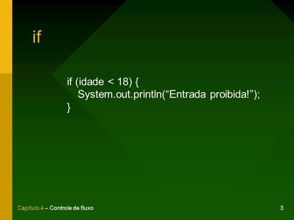 4Capítulo 4 – Controle de fluxo if / else if (hora < 12) { System.out.println(Bom dia); } else { System.out.println(Boa tarde); }