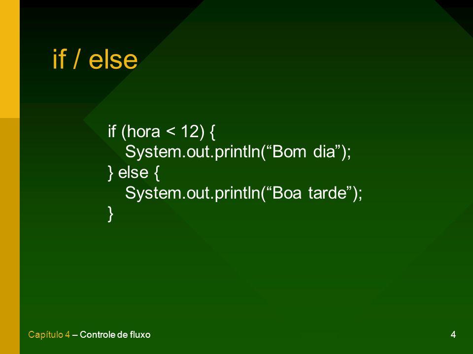 5Capítulo 4 – Controle de fluxo switch / case switch (situacao) { case 25: executarRotina1(); break; case 18: executarRotina2(); break; case 32: executarRotina3(); break; default: executarRotina4(); }