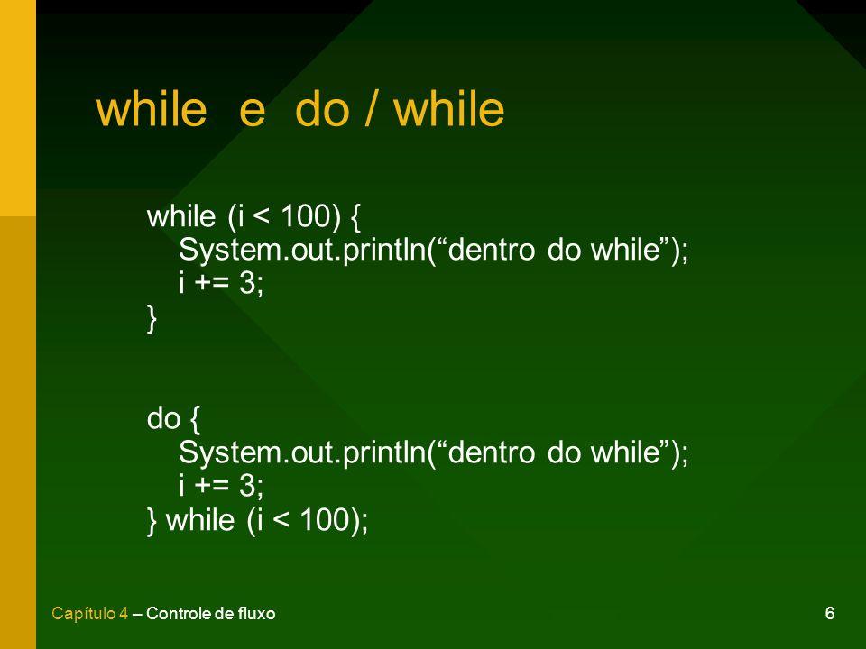 7Capítulo 4 – Controle de fluxo for for (int i=0; i<10; i++) { System.out.println(Valor: + i); } for (int x=1930; x<=2006; x+=4) { System.out.println(Copa do mundo de + x); }