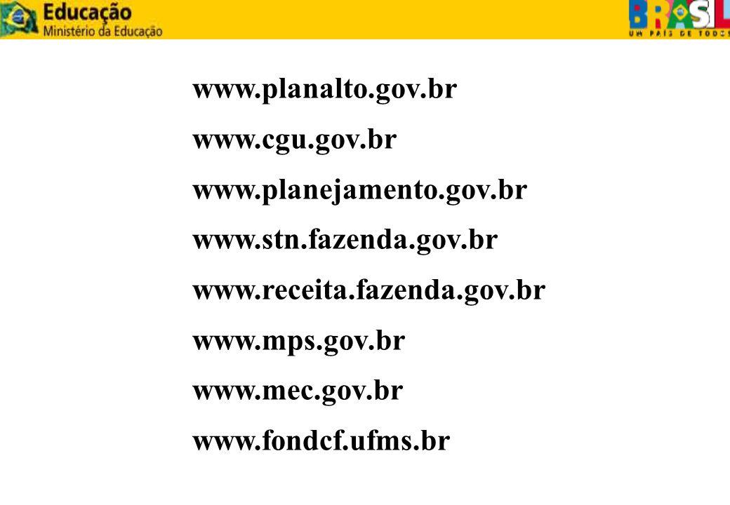 www.planalto.gov.br www.cgu.gov.br www.planejamento.gov.br www.stn.fazenda.gov.br www.receita.fazenda.gov.br www.mps.gov.br www.mec.gov.br www.fondcf.