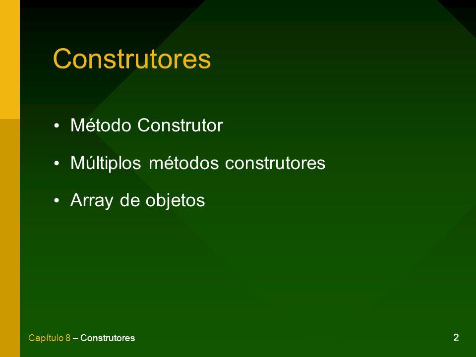 2 Capítulo 8 – Construtores Construtores Método Construtor Múltiplos métodos construtores Array de objetos