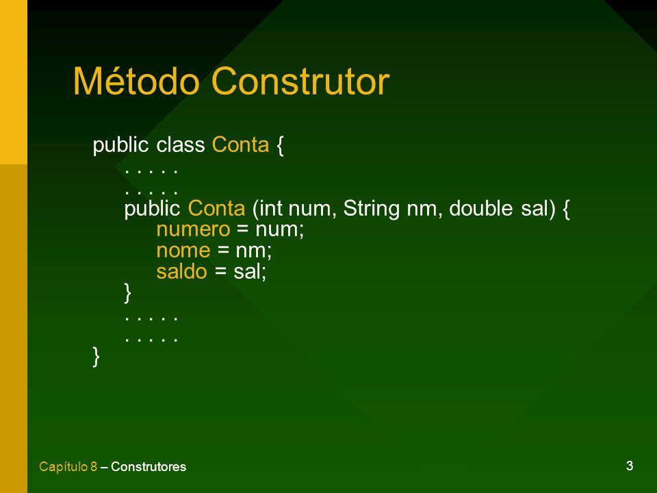 3 Capítulo 8 – Construtores Método Construtor public class Conta {.....