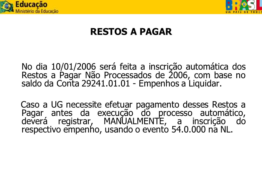 RESTOS A PAGAR No dia 10/01/2006 será feita a inscrição automática dos Restos a Pagar Não Processados de 2006, com base no saldo da Conta 29241.01.01