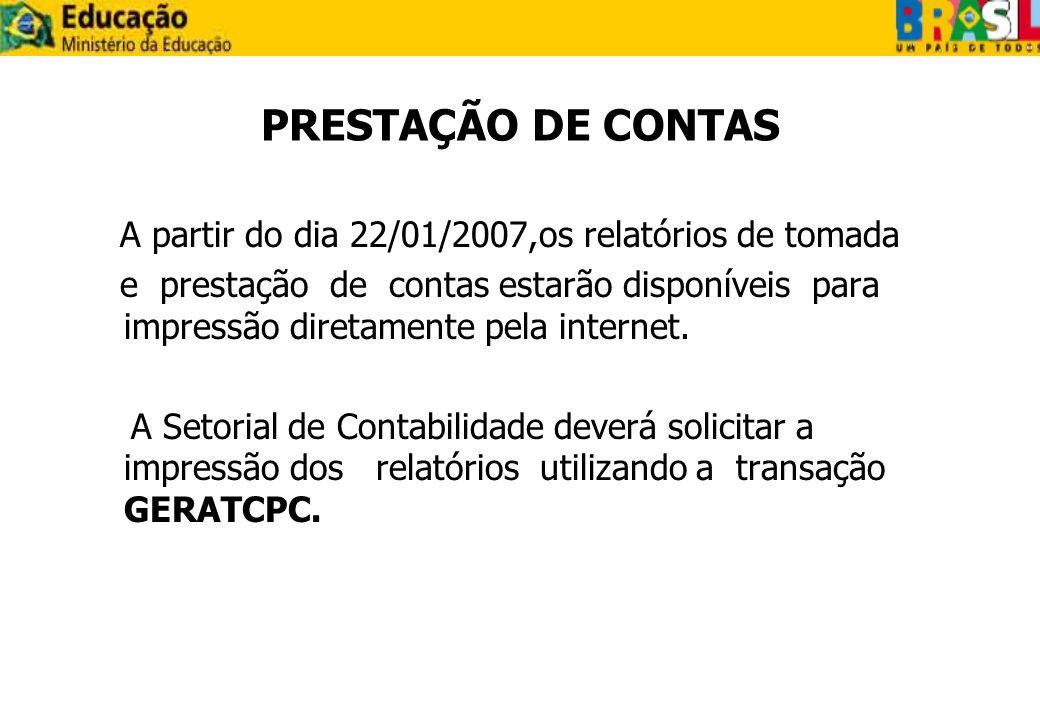 PRESTAÇÃO DE CONTAS A partir do dia 22/01/2007,os relatórios de tomada e prestação de contas estarão disponíveis para impressão diretamente pela inter