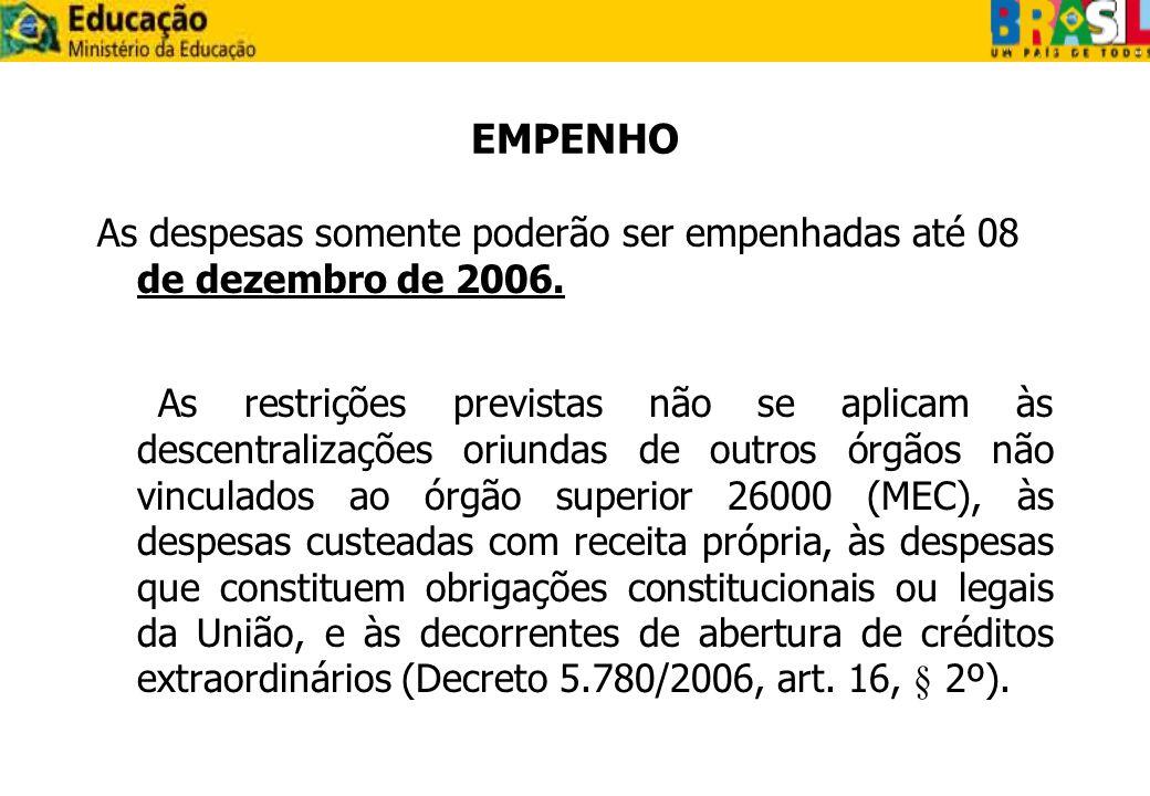 EMPENHO As despesas somente poderão ser empenhadas até 08 de dezembro de 2006. As restrições previstas não se aplicam às descentralizações oriundas de