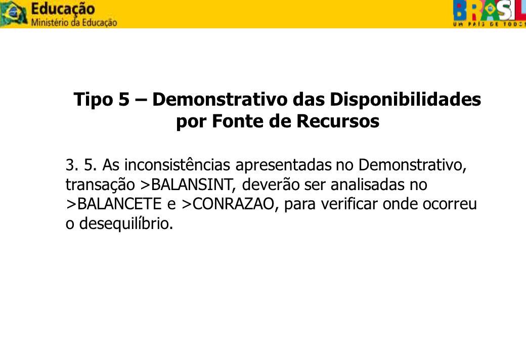 Tipo 5 – Demonstrativo das Disponibilidades por Fonte de Recursos 3. 5. As inconsistências apresentadas no Demonstrativo, transação >BALANSINT, deverã