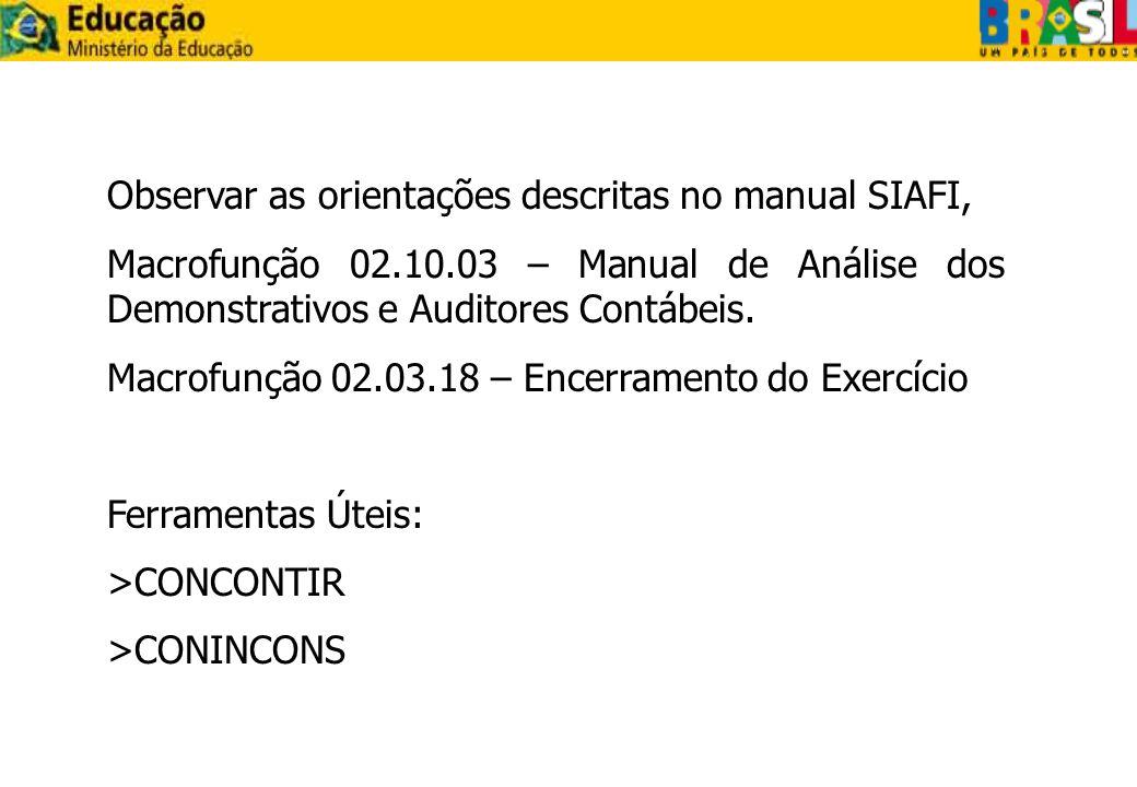 Observar as orientações descritas no manual SIAFI, Macrofunção 02.10.03 – Manual de Análise dos Demonstrativos e Auditores Contábeis. Macrofunção 02.0