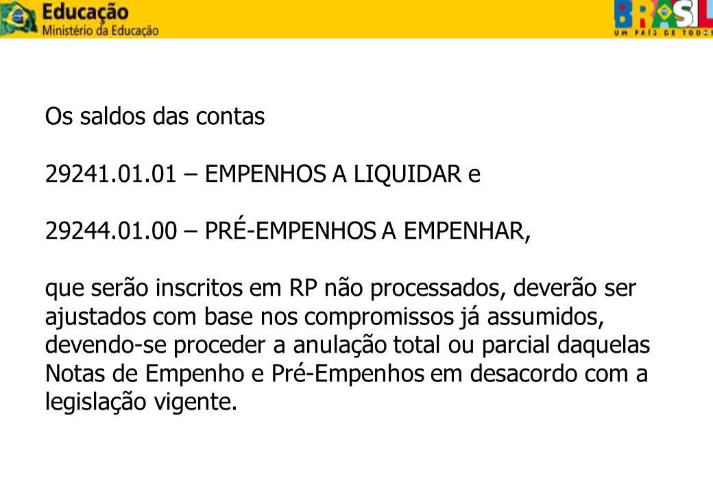 Os saldos das contas 29241.01.01 – EMPENHOS A LIQUIDAR e 29244.01.00 – PRÉ-EMPENHOS A EMPENHAR, que serão inscritos em RP não processados, deverão ser