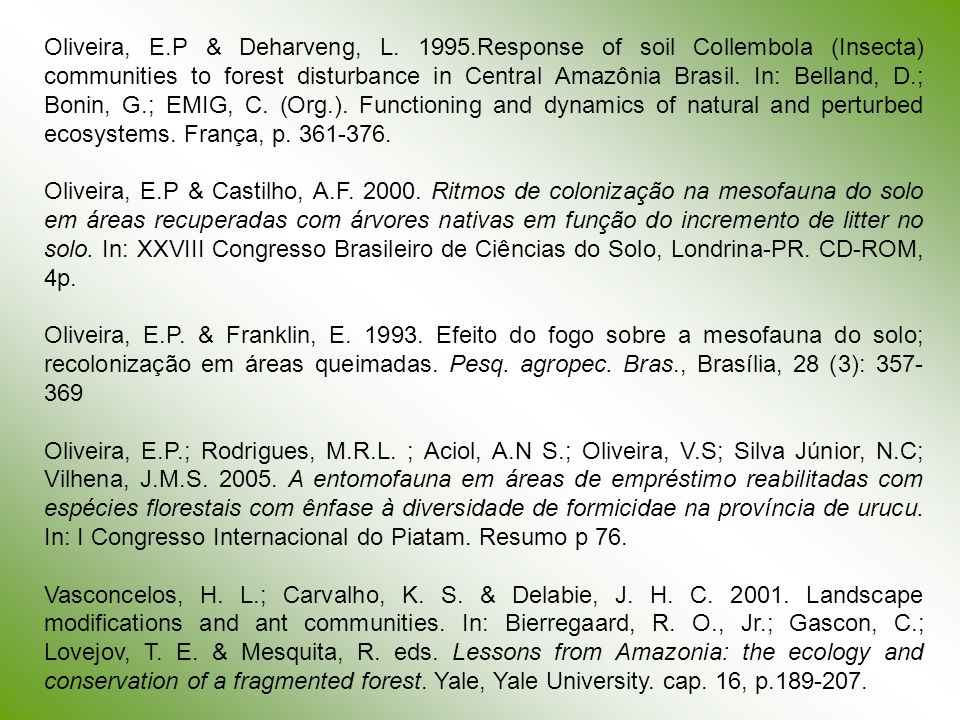Oliveira, E.P & Deharveng, L. 1995.Response of soil Collembola (Insecta) communities to forest disturbance in Central Amazônia Brasil. In: Belland, D.