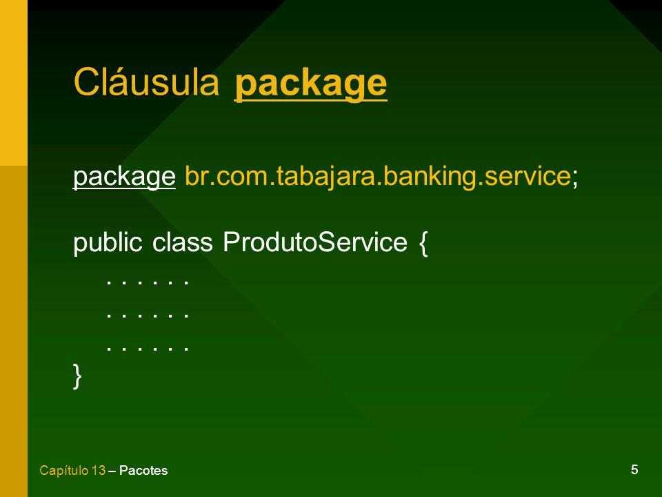 6 Capítulo 13 – Pacotes Utilizando uma classe de pacote package br.com.tabajara.banking; public class Start { public static void main(String[] args) { br.com.tabajara.banking.service.ProdutoService produto;...