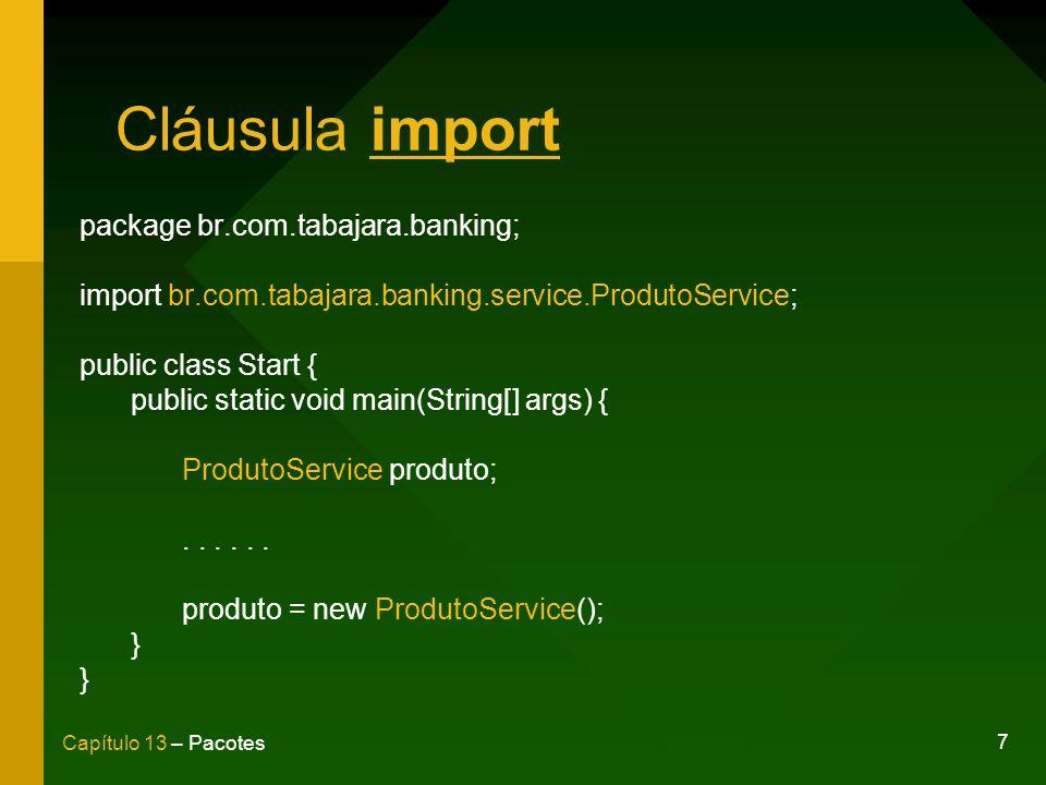7 Capítulo 13 – Pacotes Cláusula import package br.com.tabajara.banking; import br.com.tabajara.banking.service.ProdutoService; public class Start { p