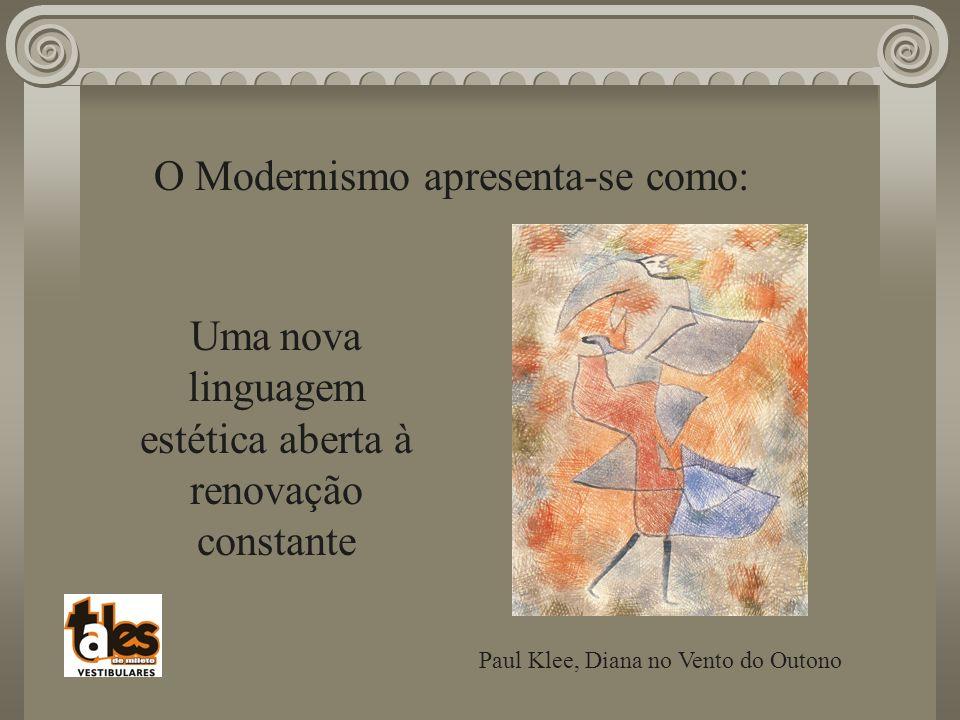 O Modernismo apresenta-se como: Uma nova linguagem estética aberta à renovação constante Paul Klee, Diana no Vento do Outono