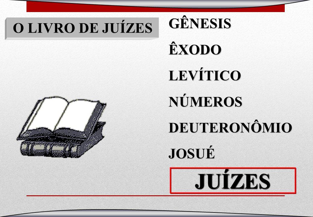 O LIVRO DE JUÍZES GÊNESISÊXODOLEVÍTICONÚMEROSDEUTERONÔMIOJOSUÉ JUÍZES