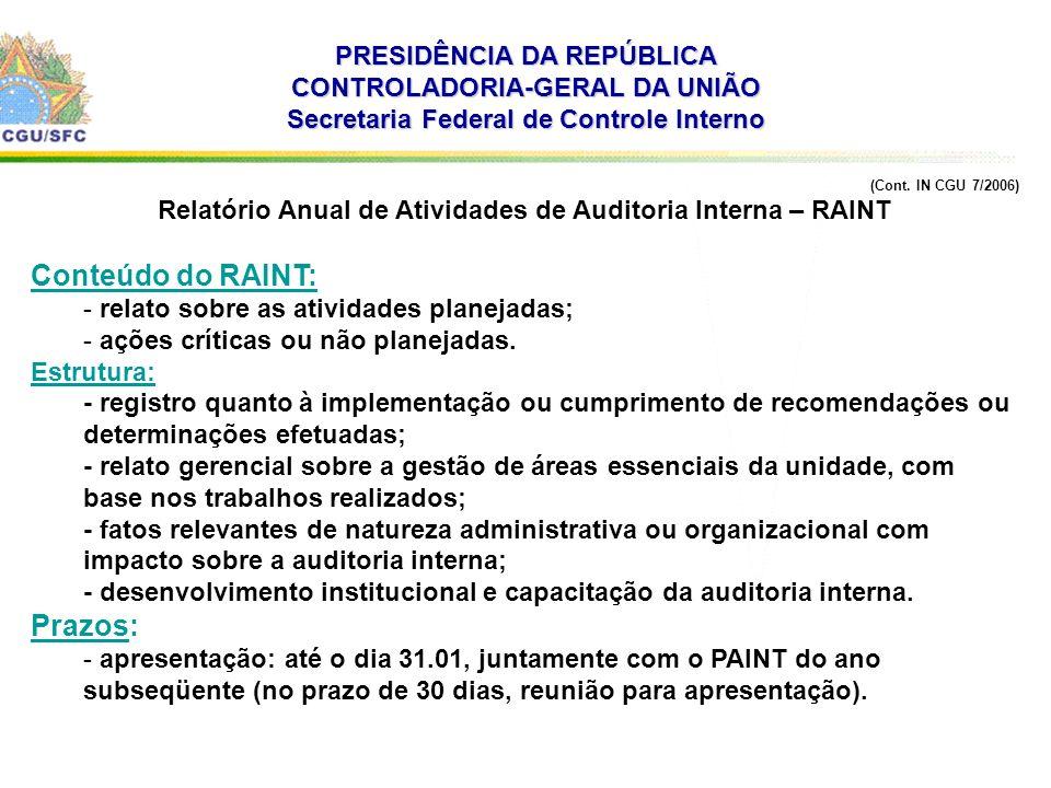 . PRESIDÊNCIA DA REPÚBLICA CONTROLADORIA-GERAL DA UNIÃO Secretaria Federal de Controle Interno (Cont. IN CGU 7/2006) Relatório Anual de Atividades de