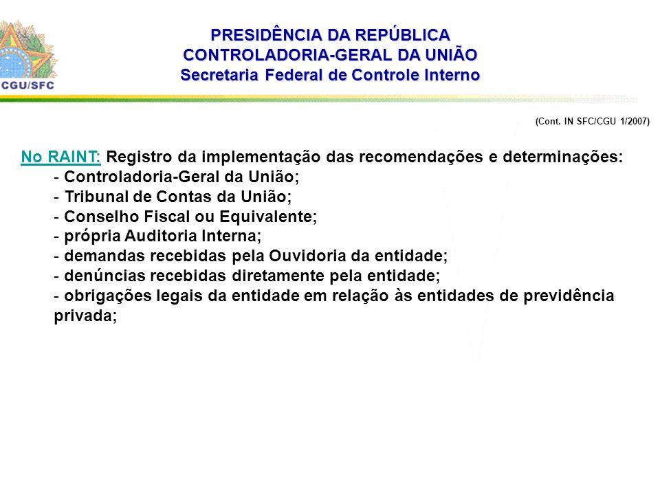 . PRESIDÊNCIA DA REPÚBLICA CONTROLADORIA-GERAL DA UNIÃO Secretaria Federal de Controle Interno (Cont. IN SFC/CGU 1/2007) No RAINT: Registro da impleme