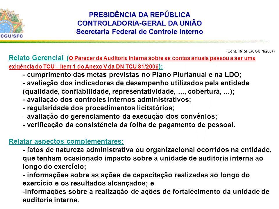 . PRESIDÊNCIA DA REPÚBLICA CONTROLADORIA-GERAL DA UNIÃO Secretaria Federal de Controle Interno (Cont. IN SFC/CGU 1/2007) Relato Gerencial ( O Parecer