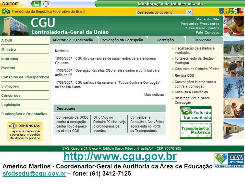 . PRESIDÊNCIA DA REPÚBLICA CONTROLADORIA-GERAL DA UNIÃO Secretaria Federal de Controle Interno http://www.cgu.gov.br Américo Martins - Coordenador-Geral de Auditoria da Área de Educação sfcdsedu@cgu.gov.brsfcdsedu@cgu.gov.br – fone: (61) 3412-7125