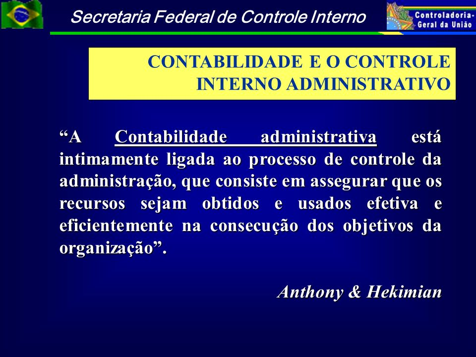 A Contabilidade administrativa está intimamente ligada ao processo de controle da administração, que consiste em assegurar que os recursos sejam obtid