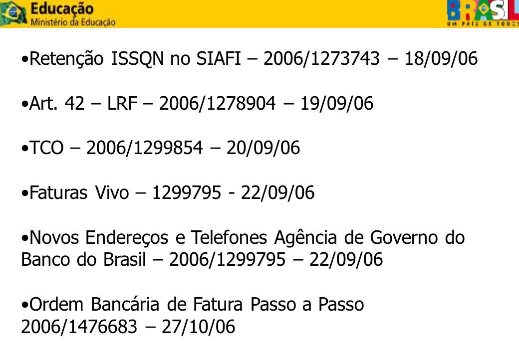 Retenção ISSQN no SIAFI – 2006/1273743 – 18/09/06 Art. 42 – LRF – 2006/1278904 – 19/09/06 TCO – 2006/1299854 – 20/09/06 Faturas Vivo – 1299795 - 22/09