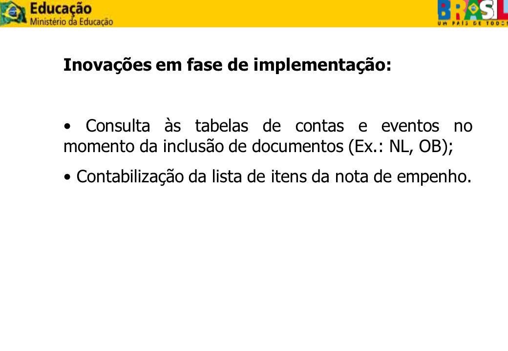 Inovações em fase de implementação: Consulta às tabelas de contas e eventos no momento da inclusão de documentos (Ex.: NL, OB); Contabilização da list