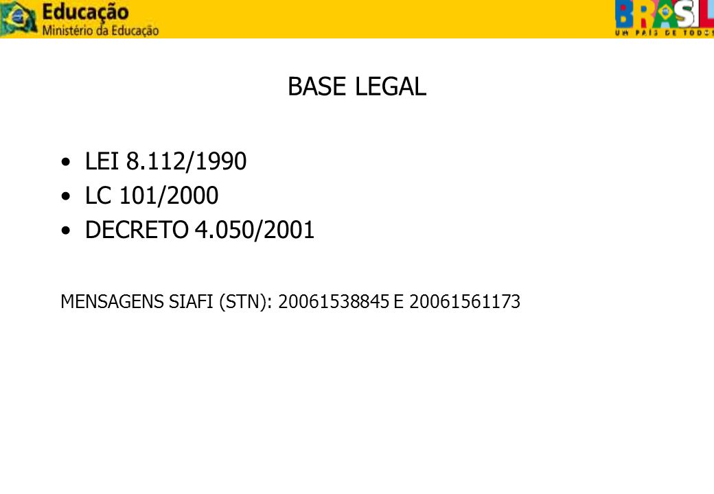 BASE LEGAL LEI 8.112/1990 LC 101/2000 DECRETO 4.050/2001 MENSAGENS SIAFI (STN): 20061538845 E 20061561173