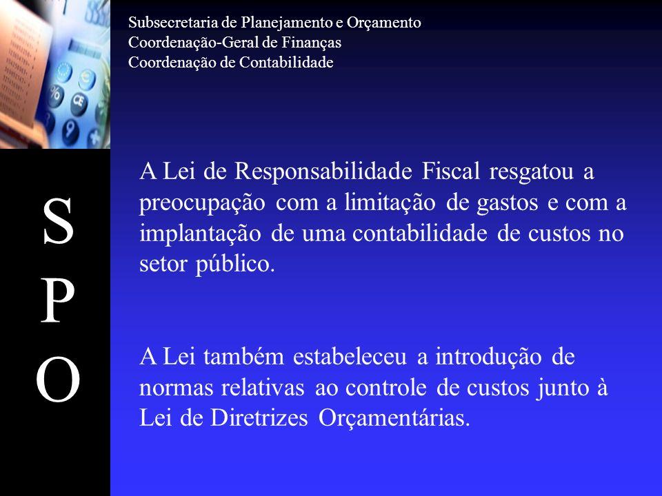 SPOSPO A Lei de Responsabilidade Fiscal resgatou a preocupação com a limitação de gastos e com a implantação de uma contabilidade de custos no setor p