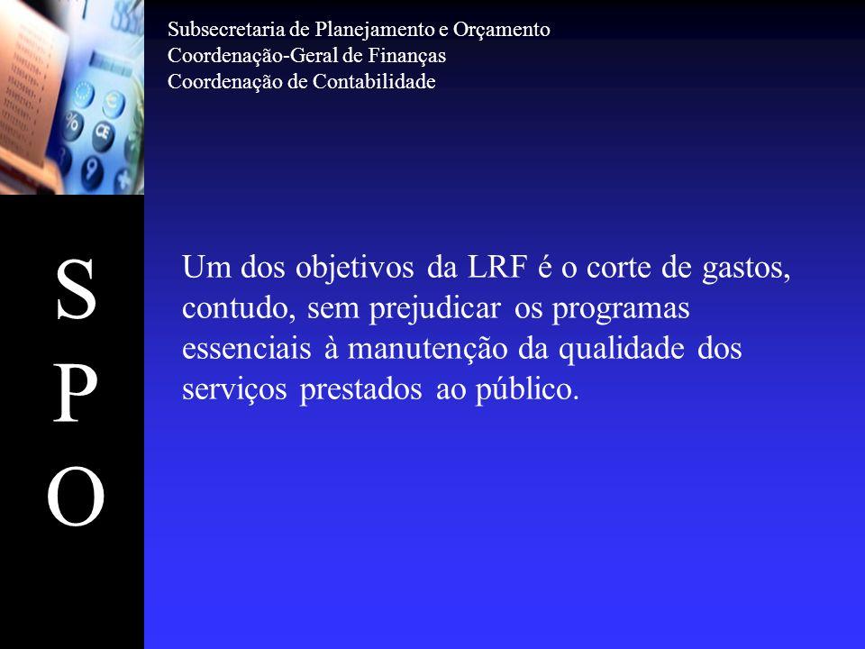 SPOSPO Um dos objetivos da LRF é o corte de gastos, contudo, sem prejudicar os programas essenciais à manutenção da qualidade dos serviços prestados a
