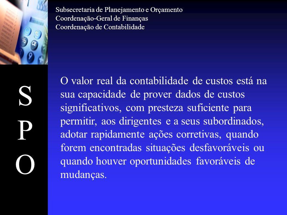 SPOSPO Subsecretaria de Planejamento e Orçamento Coordenação-Geral de Finanças Coordenação de Contabilidade O valor real da contabilidade de custos es